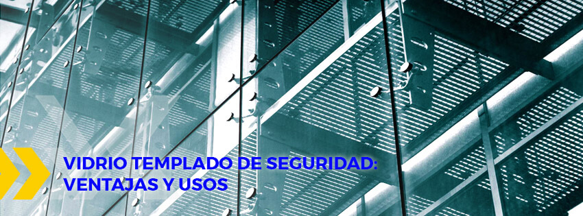 vidrio templado de seguridad ventajas y usos